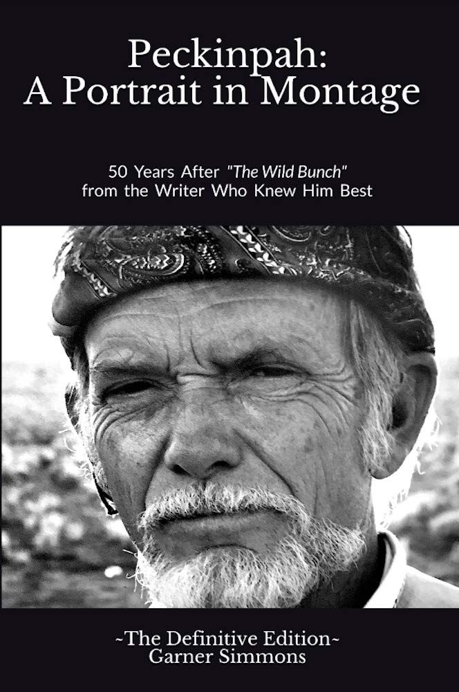 Peckinpah A Portrait In Montage The Definitive Edition 50 Years After The Wild Bunch From The Writer Who Knew H In 2020 Ride The High Country Montage Film School