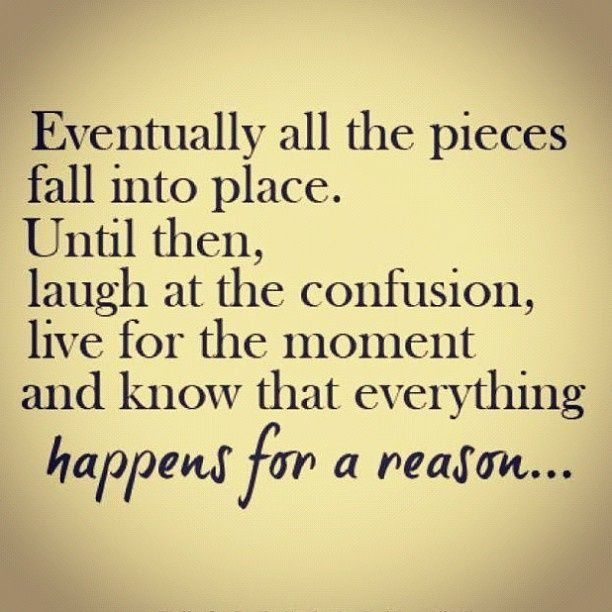 Eventually all the pieces fall into place. So true.