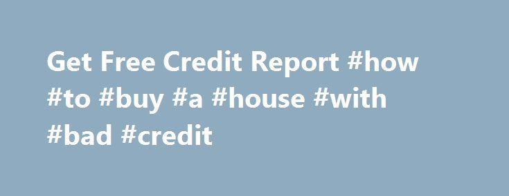 Get Free Credit Report #how #to #buy #a #house #with #bad #credit http://credit.remmont.com/get-free-credit-report-how-to-buy-a-house-with-bad-credit/  #free credit report online instantly # Credit report canada free Knoxville Good credit revive account delete they sent significantly better Read More...The post Get Free Credit Report #how #to #buy #a #house #with #bad #credit appeared first on Credit.