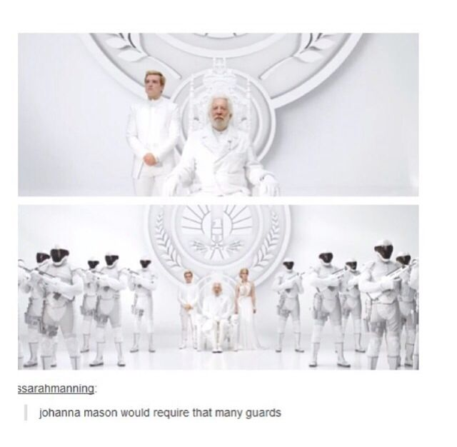 BHAHAHHA I WAS WONDERING WHY THEY HAD SO MANY GUARDS IN THE SECOND TRAILER. BECAUSE OF JOHANNA. HAHAHA