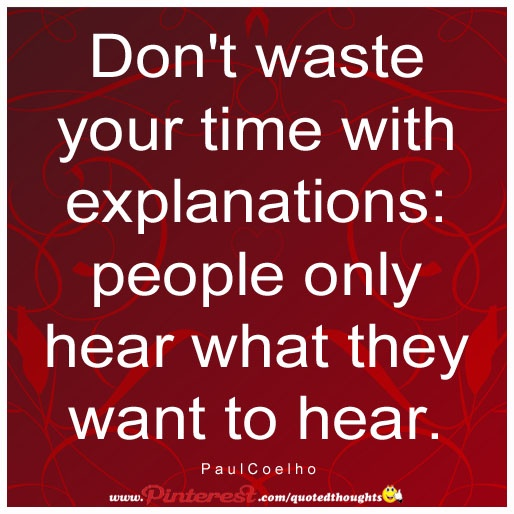 Dont Waste Time Quotes: Don't Waste Your Time With Explanations: People Only Hear