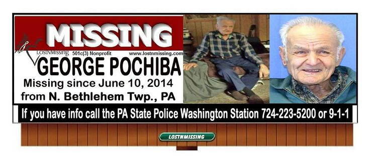 "ENDANGERED MISSING! 6/10/2014: George Pochiba, age 88, walked away from his home on Crescent Road in Scenery Hill, North Bethlehem Township, Pennsylvania at approximately 8 p.m.  Mr. Pochiba has DEMENTIA and may be confused as to his whereabouts. He is 5'9"" tall and weighs 130 lbs. with balding white hair and hazel eyes. He was last seen wearing a blue flannel shirt and blue Dickey pants."