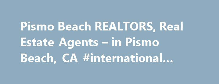 Pismo Beach REALTORS, Real Estate Agents – in Pismo Beach, CA #international #real #estate http://real-estate.remmont.com/pismo-beach-realtors-real-estate-agents-in-pismo-beach-ca-international-real-estate/  #pismo beach real estate # Pismo Beach, CA REALTORS and Real Estate Agents Short Sales Foreclosure Resource Pismo Beach real estate agents who are Pismo Beach REALTORS can give you quite an advantage when you are selling or buying a home. Many of these brokers and agents understand the…