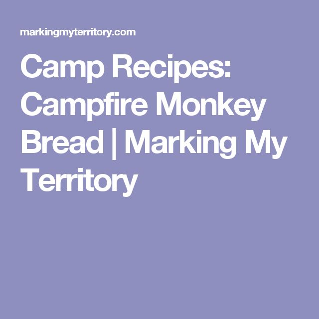 Camp Recipes: Campfire Monkey Bread | Marking My Territory