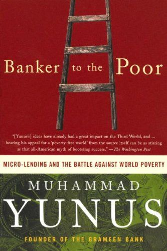 """Banker to the Poor: Micro-Lending and the Battle against World Poverty"" by Muhammad Yunus"