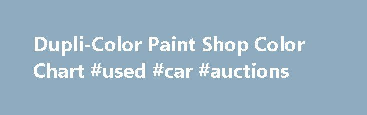 Dupli-Color Paint Shop Color Chart #used #car #auctions http://autos.remmont.com/dupli-color-paint-shop-color-chart-used-car-auctions/  #auto paint color chart # Dupli-Color Paint Shop Color Chart Description Did you always want to accomplish a professional re-finish for your ride, right in your garage? Then it is... Read more >The post Dupli-Color Paint Shop Color Chart #used #car #auctions appeared first on Auto.