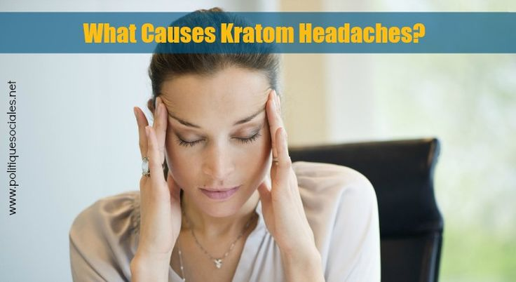 What causes #kratom #headaches? Find all the tips for prevention and cure