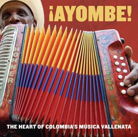 ¡Ayombe! The Heart of Colombia's Música Vallenata by Various Artists - This release features two dozen seasoned vallenato performers spanning three generations, playing polished renditions of the music they know best-paseos, merengues, sones, and puyas.