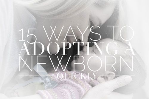 15 ways to adopting a newborn quickly