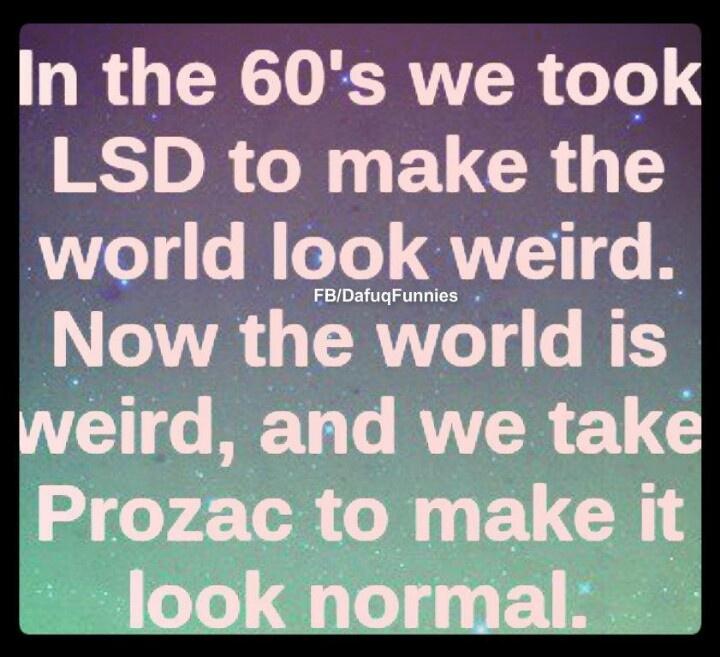 We take drugs now, to make sense of the world