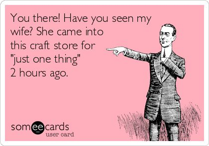 Crafter humor - Lol @darrenstearns , I'm glad you tolerate me and that we can go Hobby Lobbying together. Love you honey bunches of oats