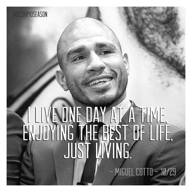 i live one day at a time enjoying the best of life just living miguel cotto 1029 scorpioseason famousscorpiofriday scorpio miguelcotto