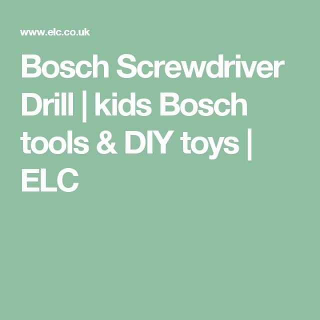 Bosch Screwdriver Drill   kids Bosch tools & DIY toys   ELC