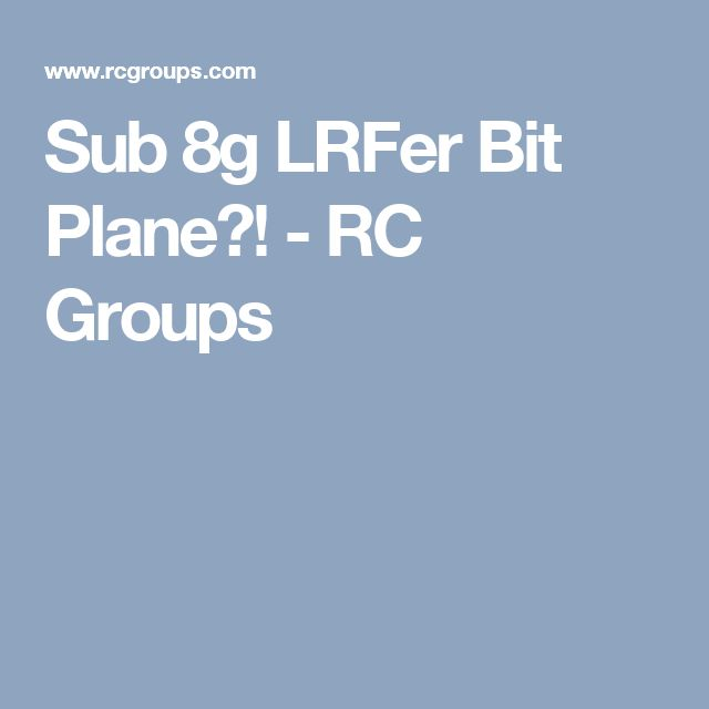 Sub 8g LRFer Bit Plane?! - RC Groups