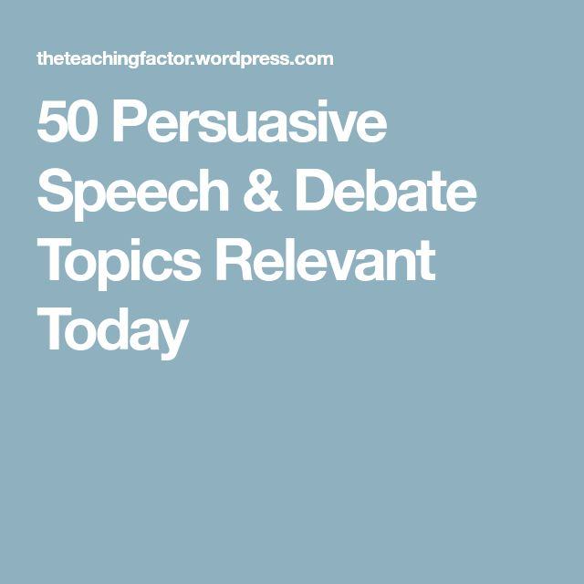 50 Persuasive Speech & Debate Topics Relevant Today