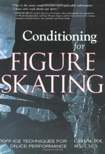 Conditioning for Figure Skating: Off-Ice Techniques for On-Ice Performance by Carl Poe. $11.99. Publisher: McGraw-Hill; 1 edition (August 5, 2002). Publication: August 5, 2002. Save 29%!
