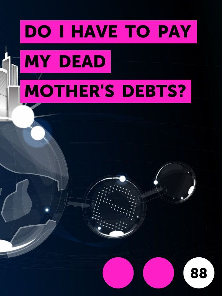 Do I Have To Pay My Dead Mother S Debts In 2020 Debt Credit Card Balance Debt Collector