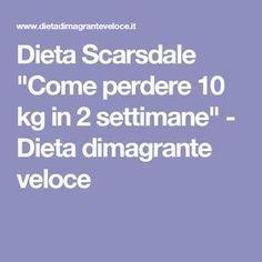 """Dieta Scarsdale """"Come perdere 10 kg in 2 settimane"""" - Dieta dimagrante veloce"""
