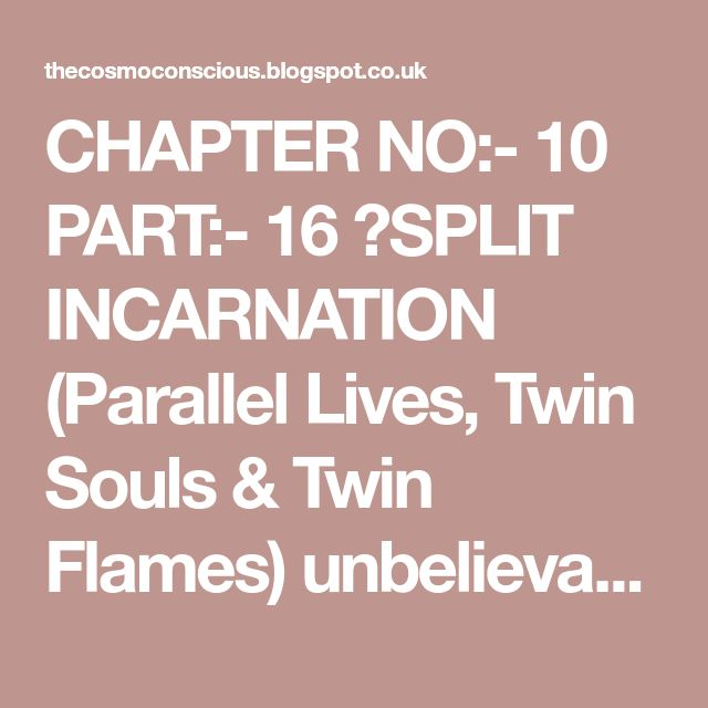 CHAPTER NO:- 10 PART:- 16 》SPLIT INCARNATION (Parallel Lives, Twin Souls & Twin Flames) unbelievable Medical Mystery of Soul.