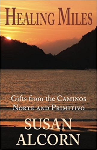 Healing Miles: Gifts from the Caminos Norte and Primitivo: Susan Alcorn: 9780936034065: Amazon.com: Books