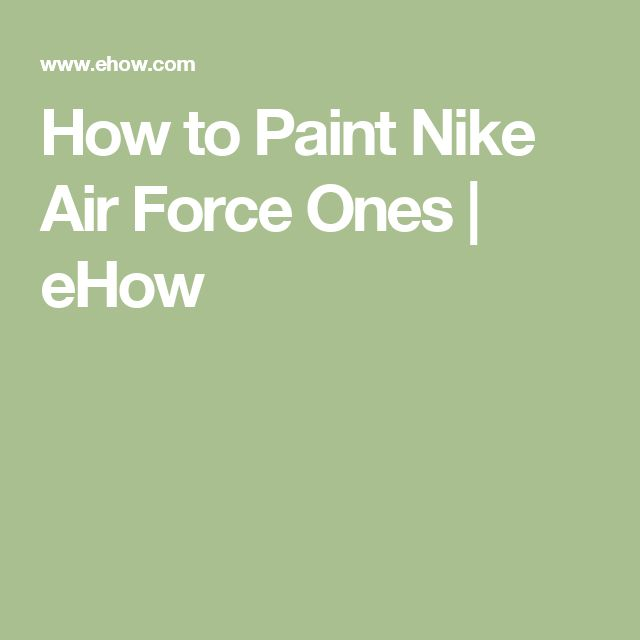 How to Paint Nike Air Force Ones | eHow