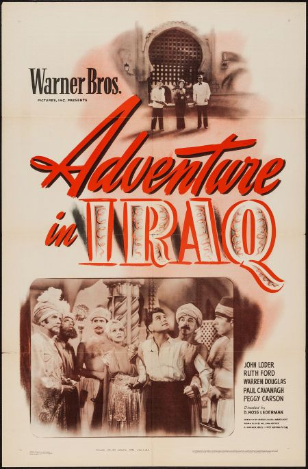 Adventure in Iraq (1943)Stars: John Loder, Ruth Ford, Warren Douglas, Paul Cavanagh, Martin Garralaga ~  Director: D. Ross Lederman