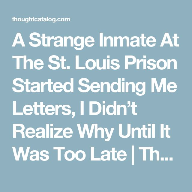 A Strange Inmate At The St. Louis Prison Started Sending Me Letters, I Didn't Realize Why Until It Was Too Late | Thought Catalog