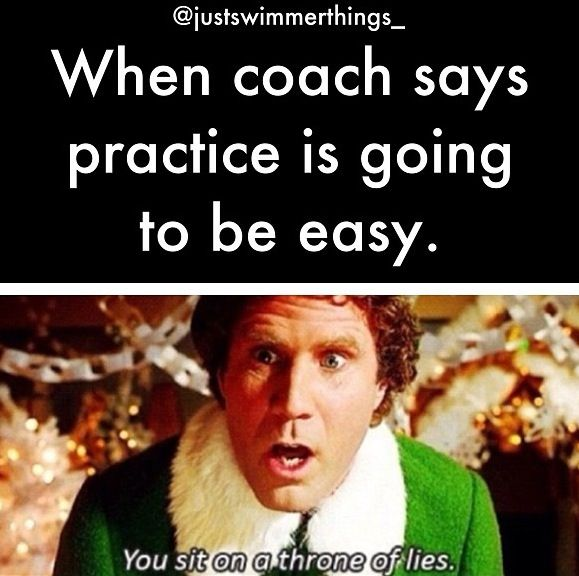 When my coach says practice is going to be easy you should right your will.