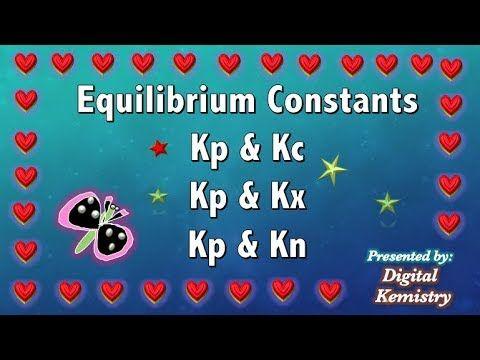 EQUILIBRIUM CONSTANT Kp, Kc, Kx & Kn   Chemical Equilibrium