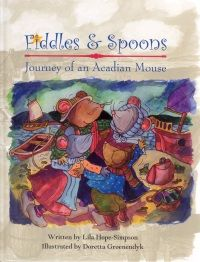 FICTION:Fiddles & spoons : journey of an Acadian mouse - Cecile Souris and her mouse family accompany the Acadians as they are deported from their beloved Grand Pré in 1755.