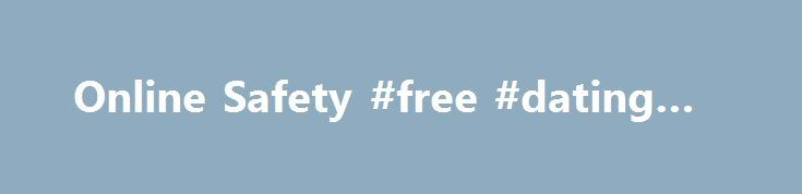 Online Safety #free #dating #uk http://dating.remmont.com/online-safety-free-dating-uk/  #safe online dating # Online Safety Good Advice – Safety tips to follow Help/FAQ Find your way around Chemistry.com and get your questions answered. Suggestions Who knows our site better than our users? Use this form to submit your suggestions … Continue reading →