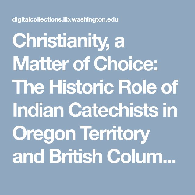Christianity, a Matter of Choice: The Historic Role of Indian Catechists in Oregon Territory and British Columbia :: American Indians of the Pacific Northwest -- Textual Portion
