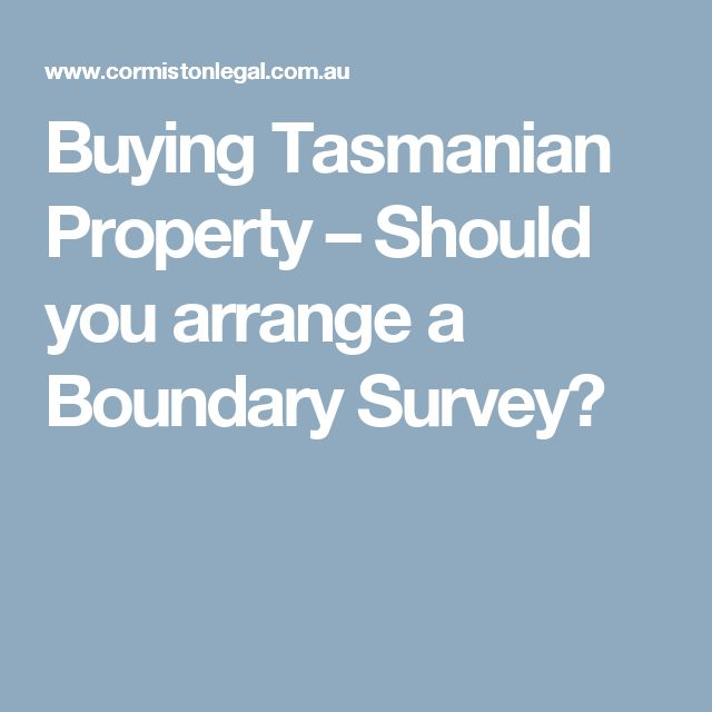 Buying Tasmanian Property – Should you arrange a Boundary Survey?