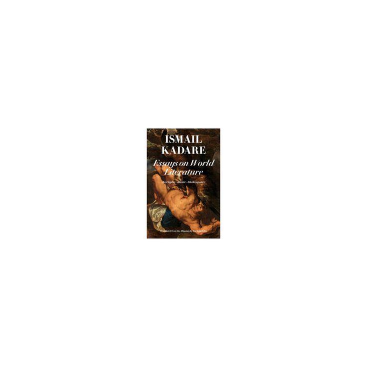 Essays on World Literature : Aeschylus, Dante, Shakespeare (Paperback) (Ismail Kadare)