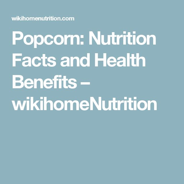 Popcorn: Nutrition Facts and Health Benefits – wikihomeNutrition