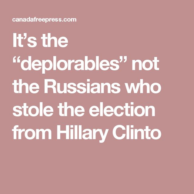 """It's the """"deplorables"""" not the Russians who stole the election from Hillary Clinto"""
