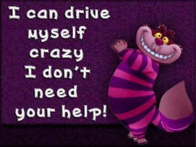 You are only crazy when you answer yourself... Crazy, crazy, crazy...but still  smiling eh!!!!