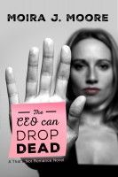 The CEO Can Drop Dead: A That's Not Romance Book, an ebook by Moira J. Moore at Smashwords