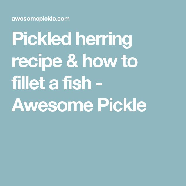 Pickled herring recipe & how to fillet a fish - Awesome Pickle