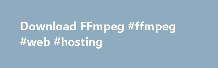 Download FFmpeg #ffmpeg #web #hosting http://new-hampshire.nef2.com/download-ffmpeg-ffmpeg-web-hosting/  # Download FFmpeg Cannot access Git or wish to speed up the cloning and reduce the bandwidth usage? FFmpeg has always been a very experimental and developer-driven project. It is a key component in many multimedia projects and has new features added constantly. Development branch snapshots work really well 99% of the time so people are not afraid to use them. Git Repositories Releases…