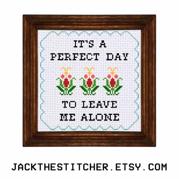 PDF ONLY It's a Perfect Day to Leave Me Alone Modern Subversive Cross Stitch Template Pattern Instant PDF Download
