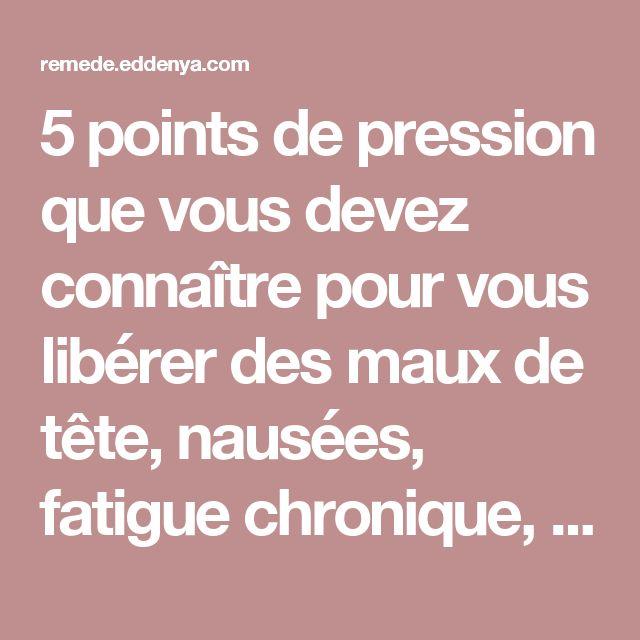 5 points de pression que vous devez connaître pour vous libérer des maux de tête, nausées, fatigue chronique, insomnie !