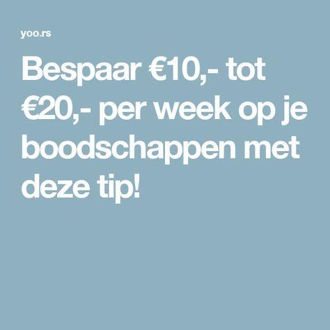 Bespaar €10,- tot €20,- per week op je boodschappen met deze tip!