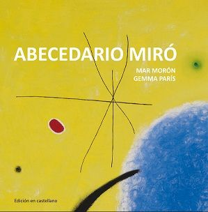 (4 años) Abecedario Miró / Mar Morón, Gemma París: http://kmelot.biblioteca.udc.es/record=b1523080~S1*gag