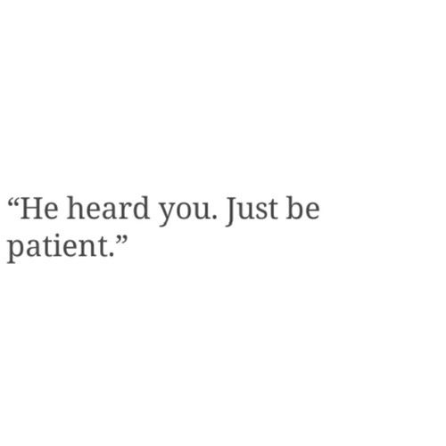 """He heard you. Just be patient."""