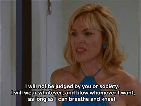 And reject other people's judgment and slut-shaming. | The Samantha Jones Guide To Having A Bangin' Sex Life
