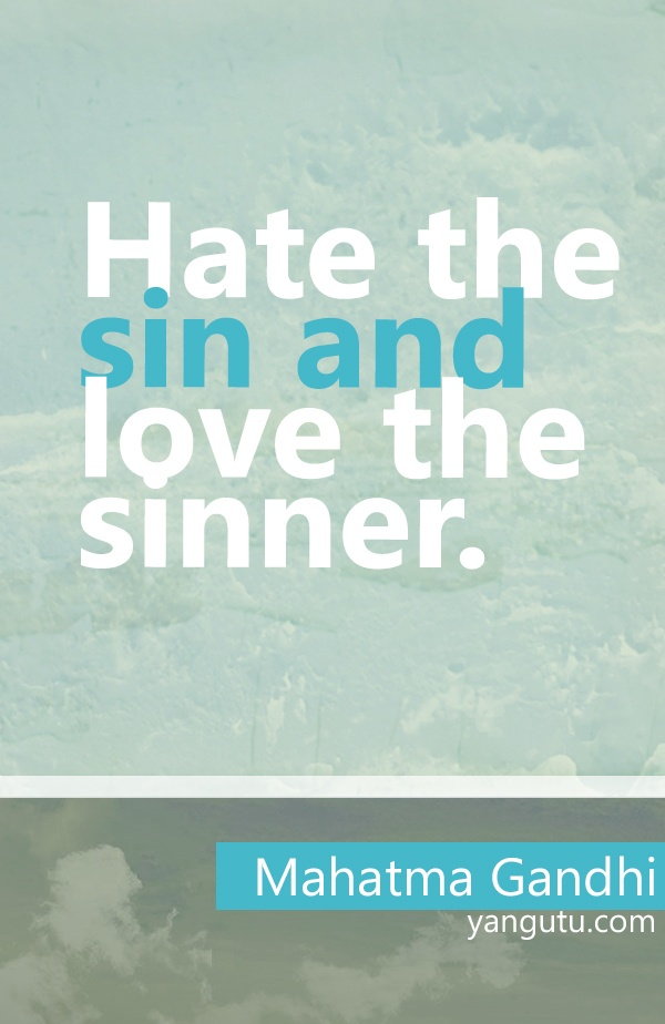 Hate the sin and love the sinner, ~ Mahatma Gandhi <3 Love Sayings #quotes, #love, #sayings, https://apps.facebook.com/yangutu