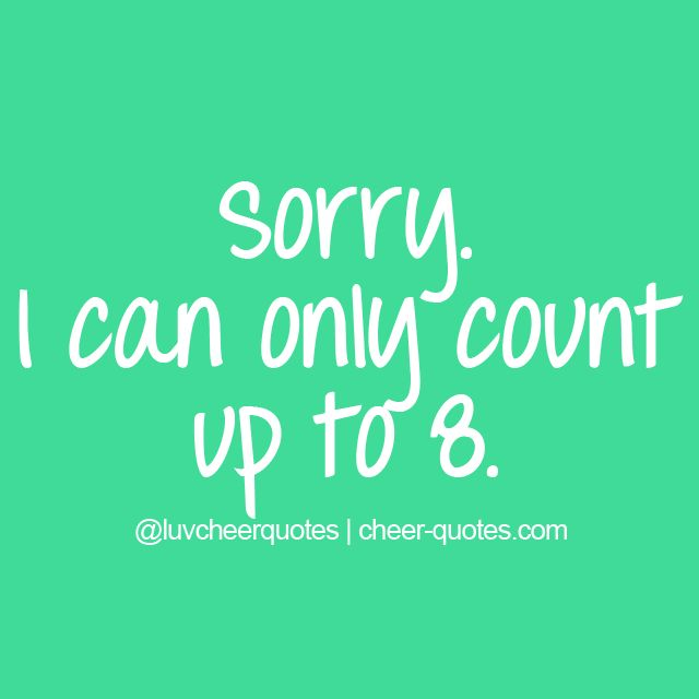 Sorry. I can only count up to 8. #cheerquotes #cheerleading #cheer #cheerleader
