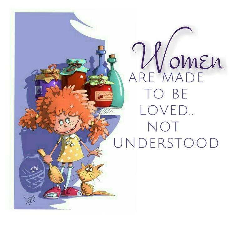 Women  are made  to be  loved.. not  understood