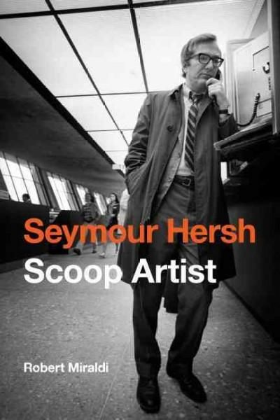 Seymour Hersh: Scoop Artist